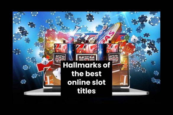 Hallmarks of the best online slot titles