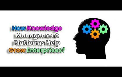 How Knowledge Management Platforms Help Grow Enterprises?