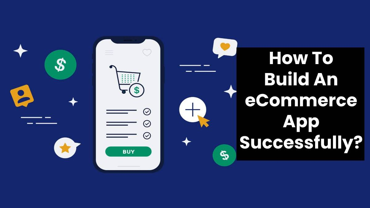 How To Build An eCommerce App Successfully?