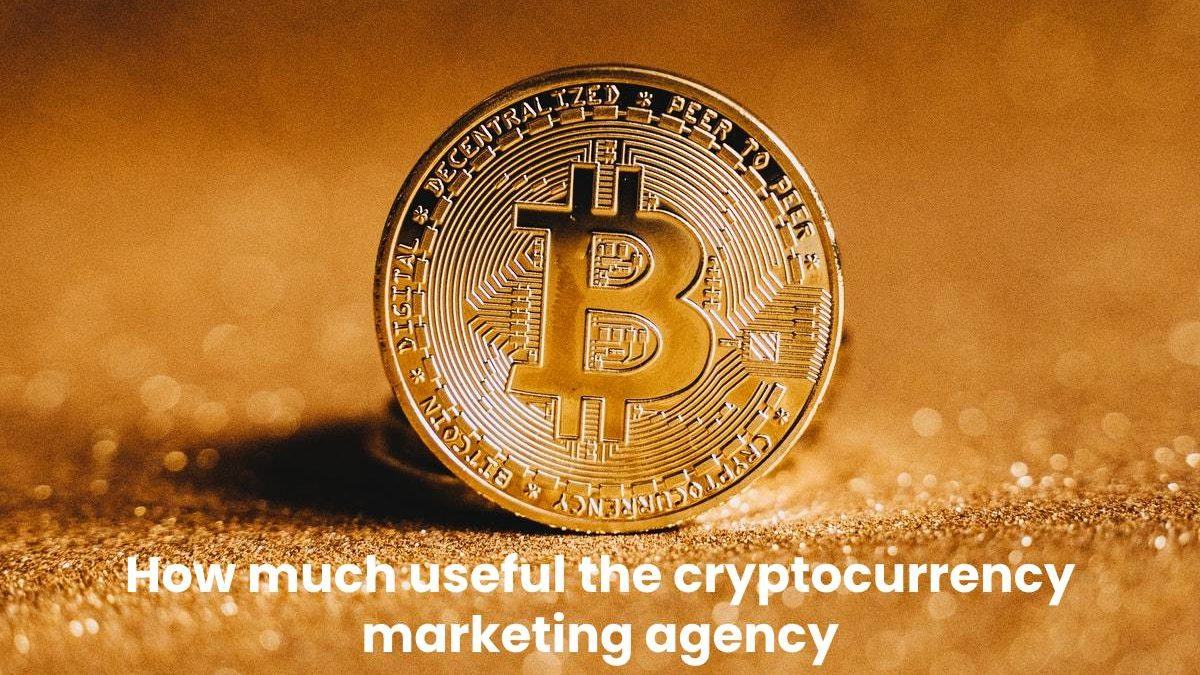 How much useful the cryptocurrency marketing agency