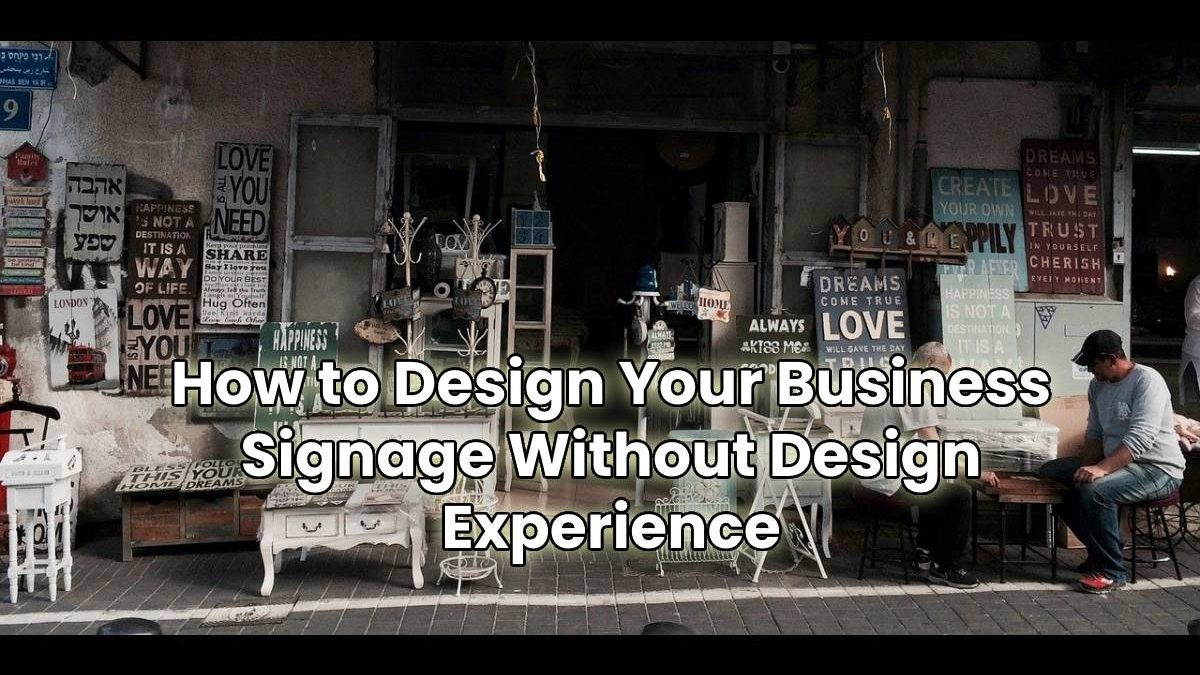 How to Design Your Business Signage Without Design Experience