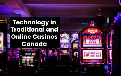 Technology in Traditional and Online Casinos Canada