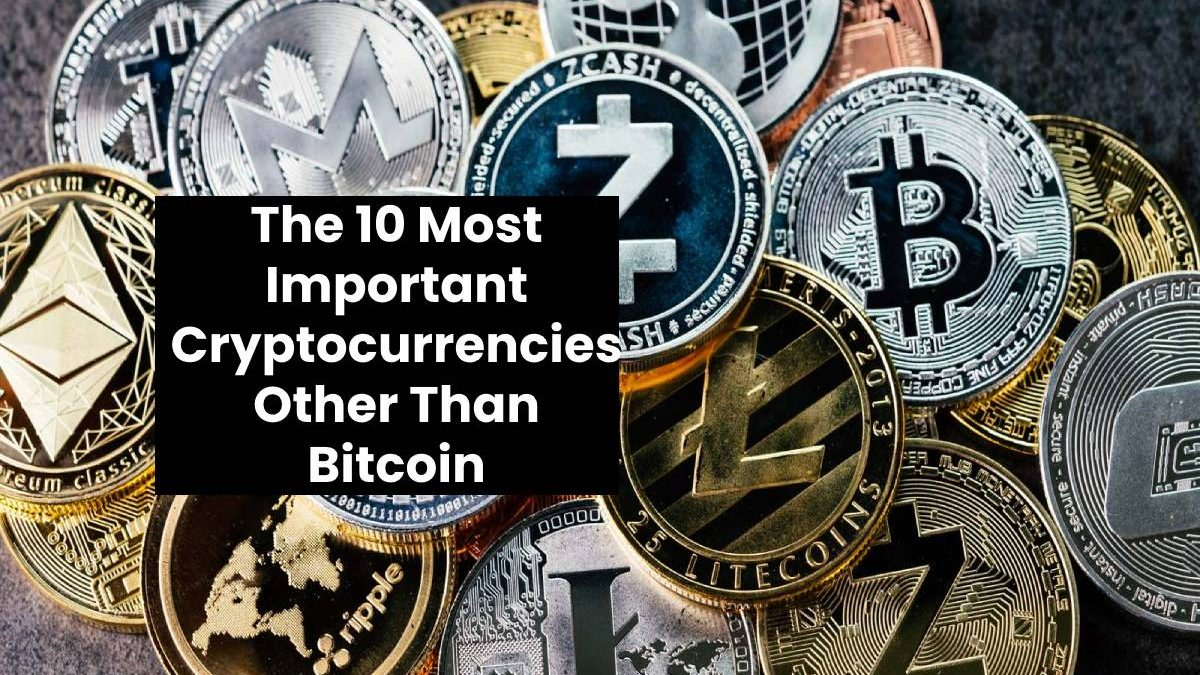 The 10 Most Important Cryptocurrencies Other Than Bitcoin