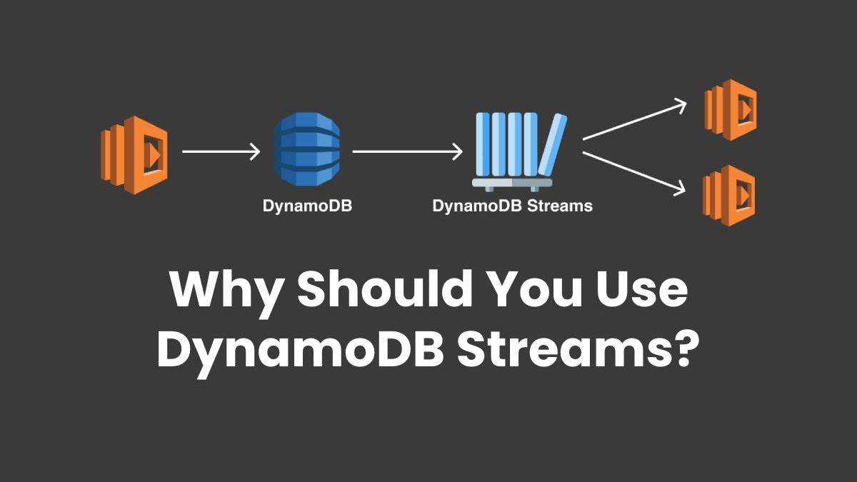 Why Should You Use DynamoDB Streams?